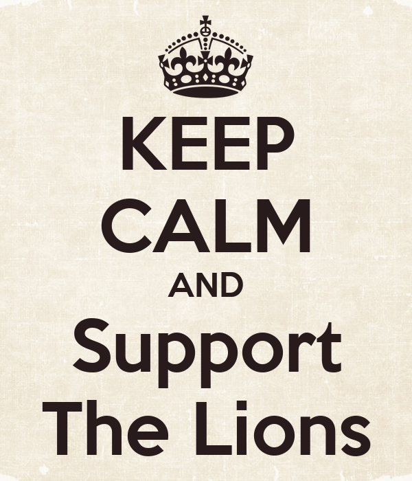 KEEP CALM AND Support The Lions