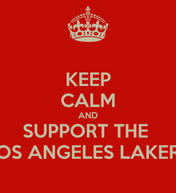 KEEP CALM AND SUPPORT THE  LOS ANGELES LAKERS