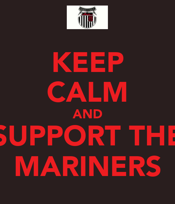 KEEP CALM AND SUPPORT THE MARINERS