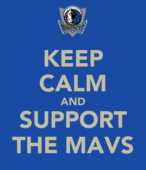 KEEP CALM AND SUPPORT THE MAVS