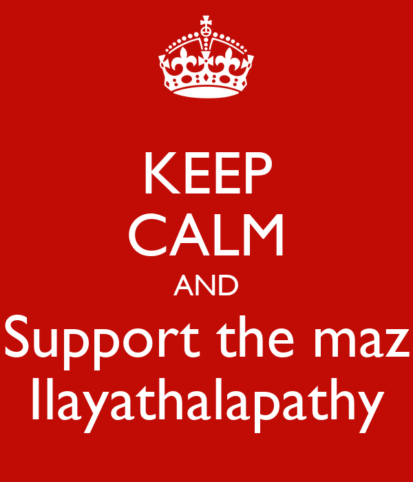KEEP CALM AND Support the maz Ilayathalapathy