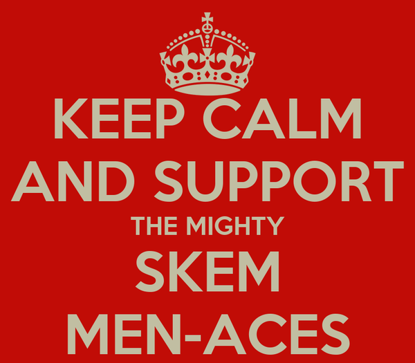 KEEP CALM AND SUPPORT THE MIGHTY SKEM MEN-ACES