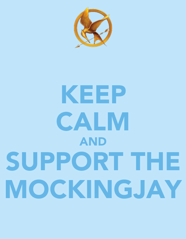 KEEP CALM AND SUPPORT THE MOCKINGJAY