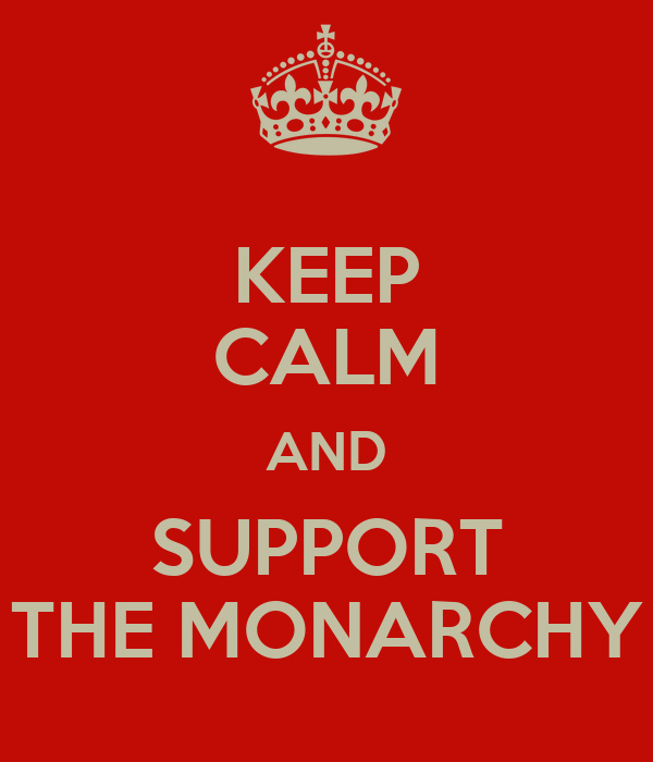 KEEP CALM AND SUPPORT THE MONARCHY