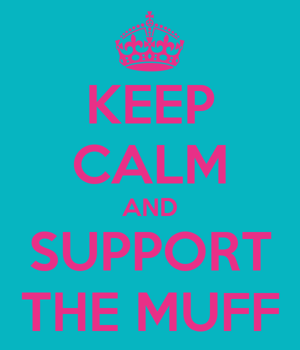KEEP CALM AND SUPPORT THE MUFF
