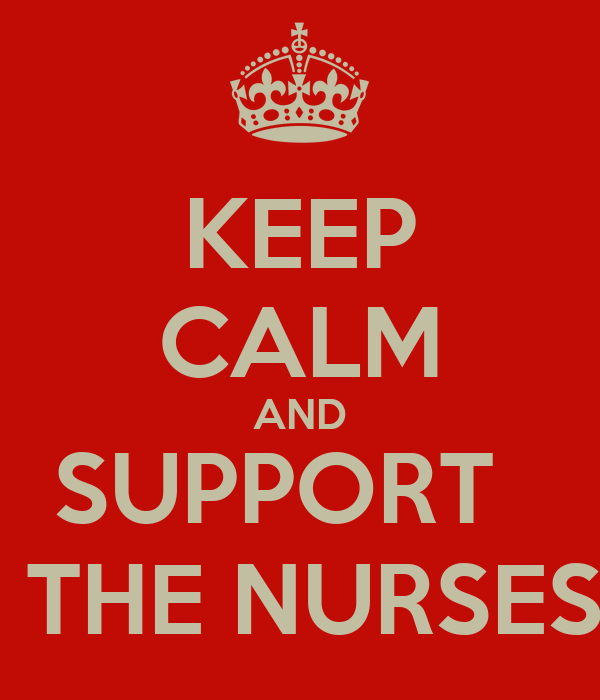 KEEP CALM AND SUPPORT    THE NURSES