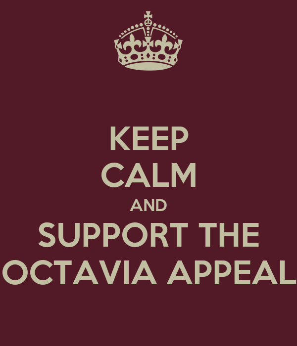 KEEP CALM AND SUPPORT THE OCTAVIA APPEAL