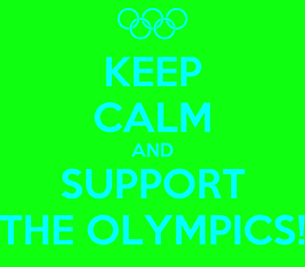 KEEP CALM AND SUPPORT THE OLYMPICS!