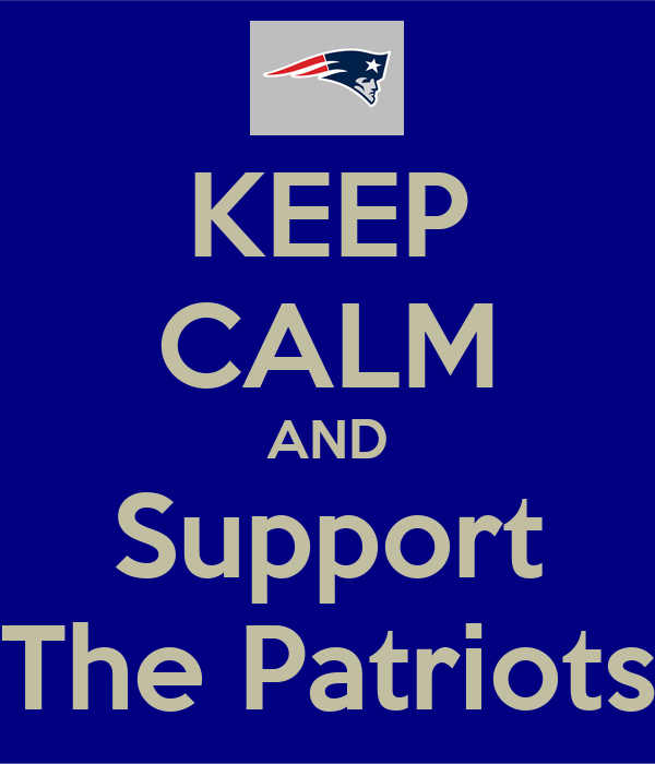 KEEP CALM AND Support The Patriots