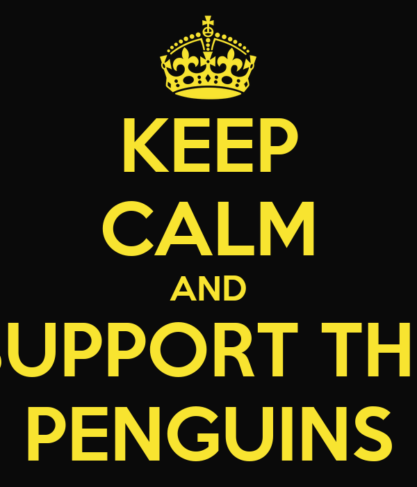 KEEP CALM AND SUPPORT THE PENGUINS