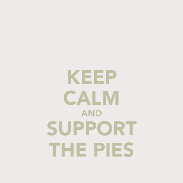 KEEP CALM AND SUPPORT THE PIES