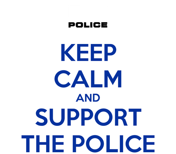 KEEP CALM AND SUPPORT THE POLICE