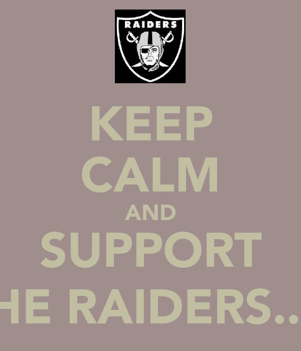 KEEP CALM AND SUPPORT THE RAIDERS...:)