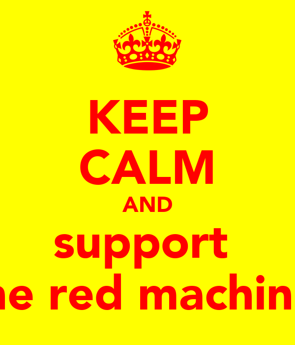 KEEP CALM AND support  the red machine