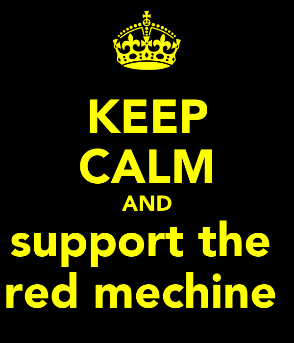 KEEP CALM AND support the  red mechine