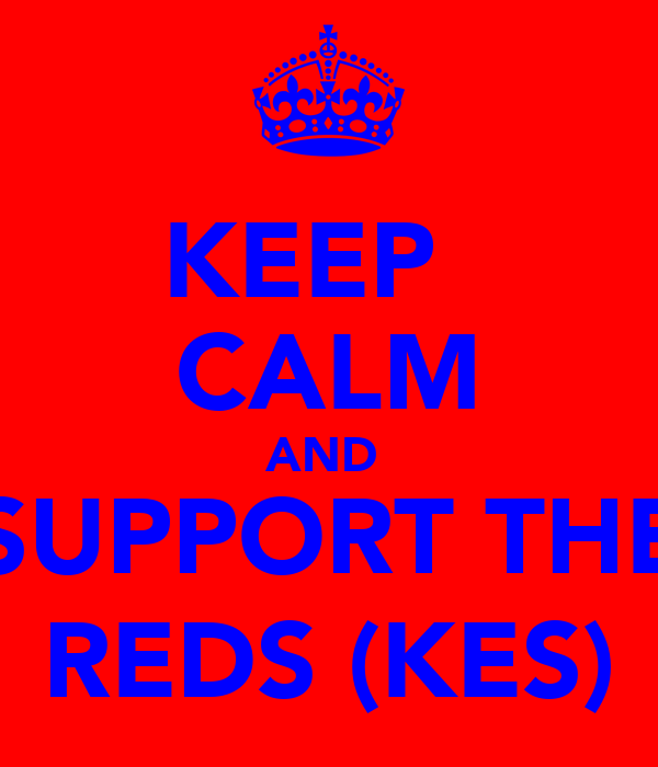 KEEP   CALM AND  SUPPORT THE REDS (KES)