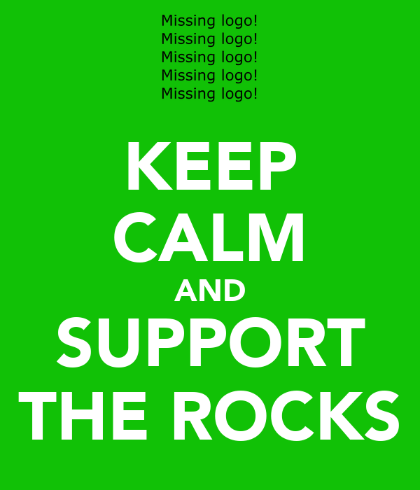 KEEP CALM AND SUPPORT THE ROCKS