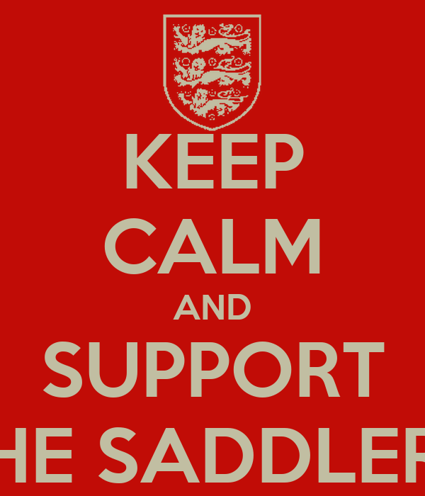 KEEP CALM AND SUPPORT THE SADDLERS