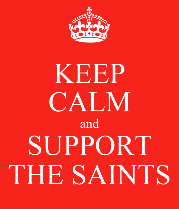 KEEP CALM and SUPPORT THE SAINTS