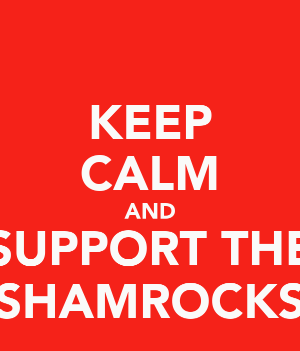 KEEP CALM AND SUPPORT THE SHAMROCKS