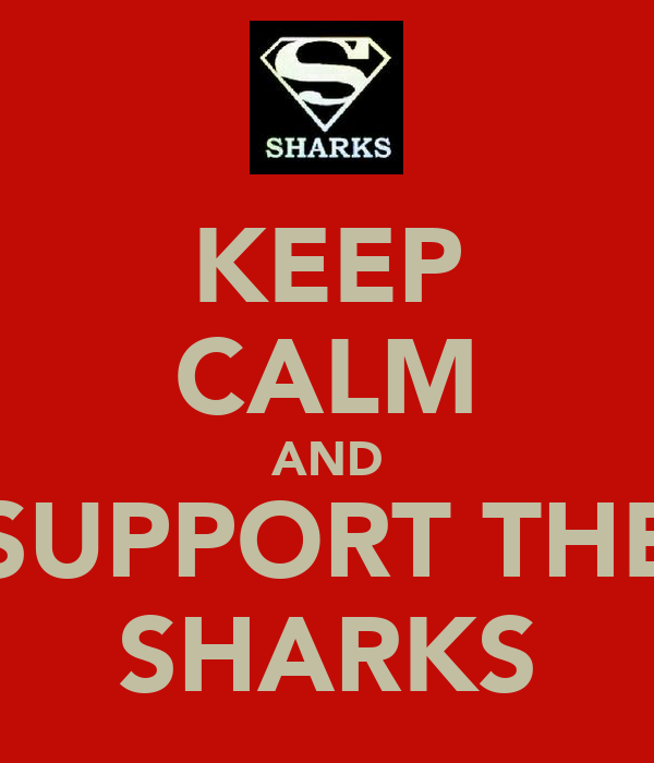 KEEP CALM AND SUPPORT THE SHARKS