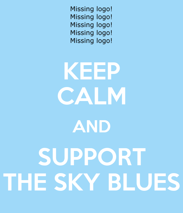 KEEP CALM AND SUPPORT THE SKY BLUES
