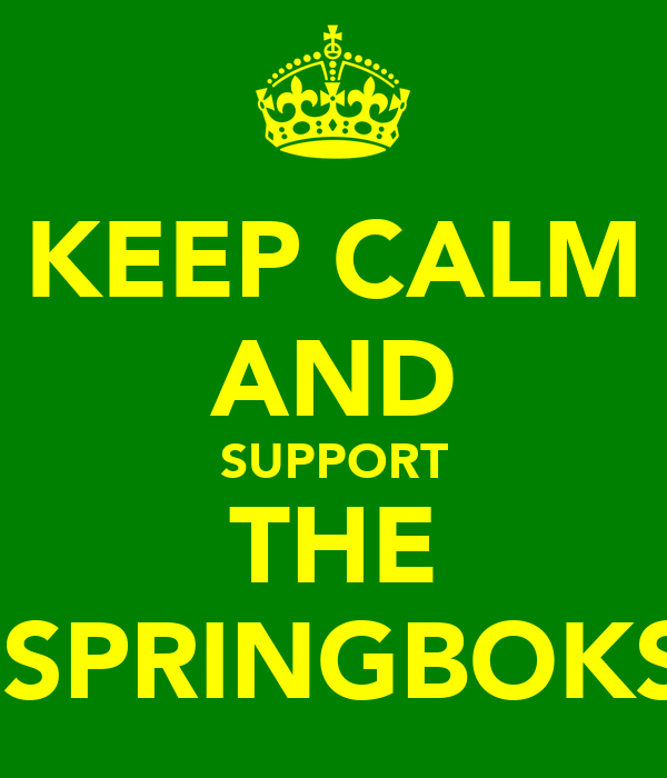 KEEP CALM AND SUPPORT THE  SPRINGBOKS