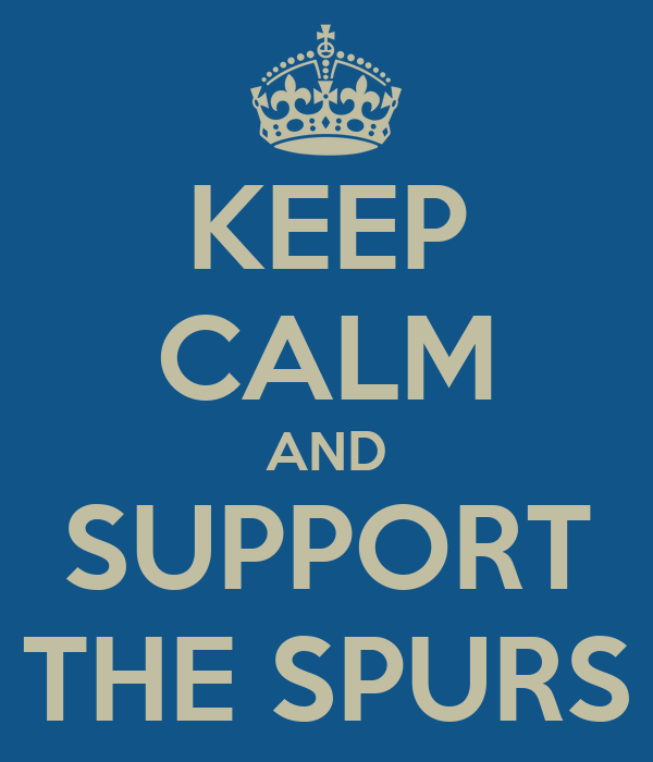 KEEP CALM AND SUPPORT THE SPURS