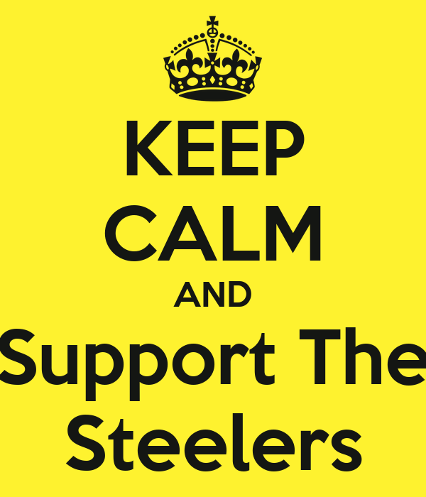 KEEP CALM AND Support The Steelers