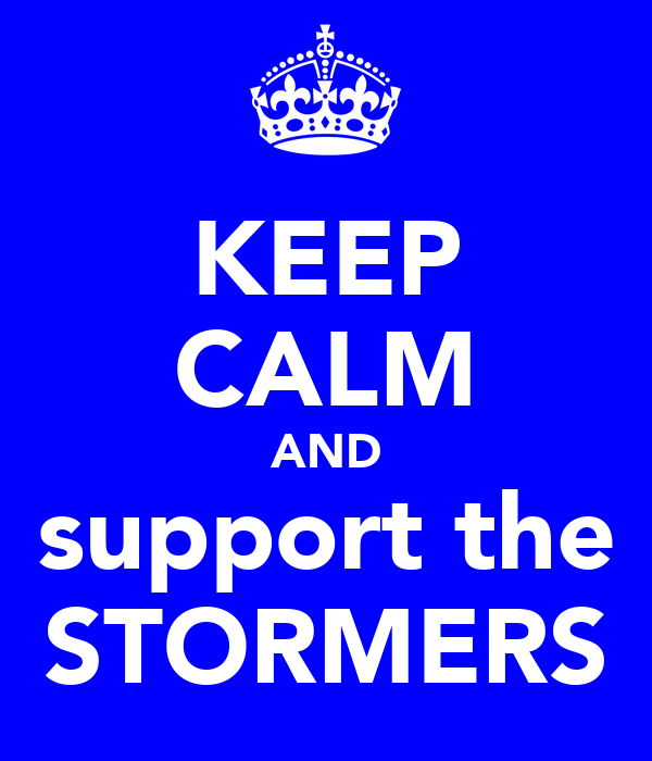 KEEP CALM AND support the STORMERS
