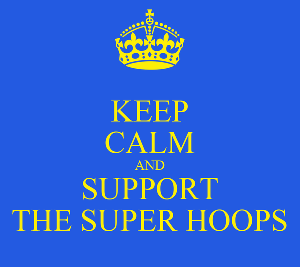 KEEP CALM AND SUPPORT THE SUPER HOOPS