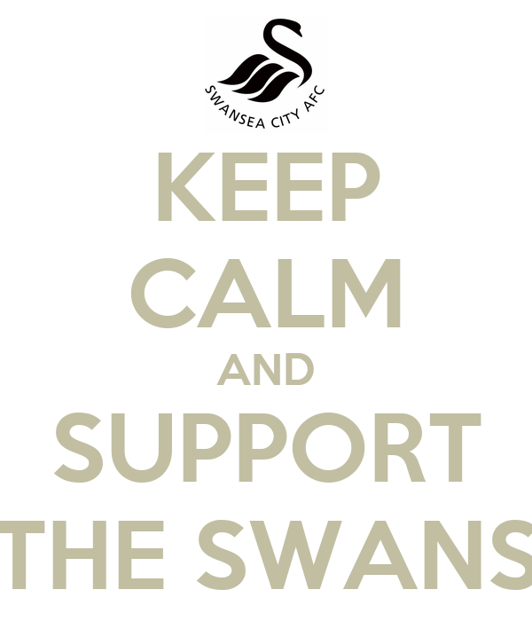 KEEP CALM AND SUPPORT THE SWANS