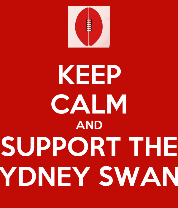 KEEP CALM AND SUPPORT THE SYDNEY SWANS