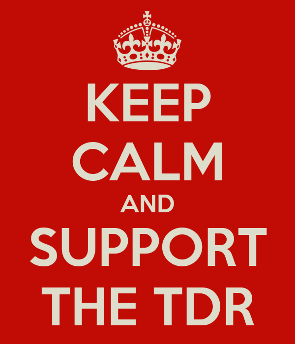 KEEP CALM AND SUPPORT THE TDR