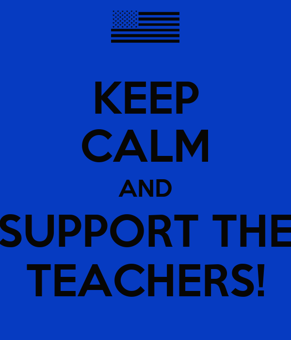 KEEP CALM AND SUPPORT THE TEACHERS!