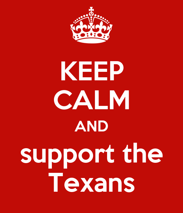KEEP CALM AND support the Texans