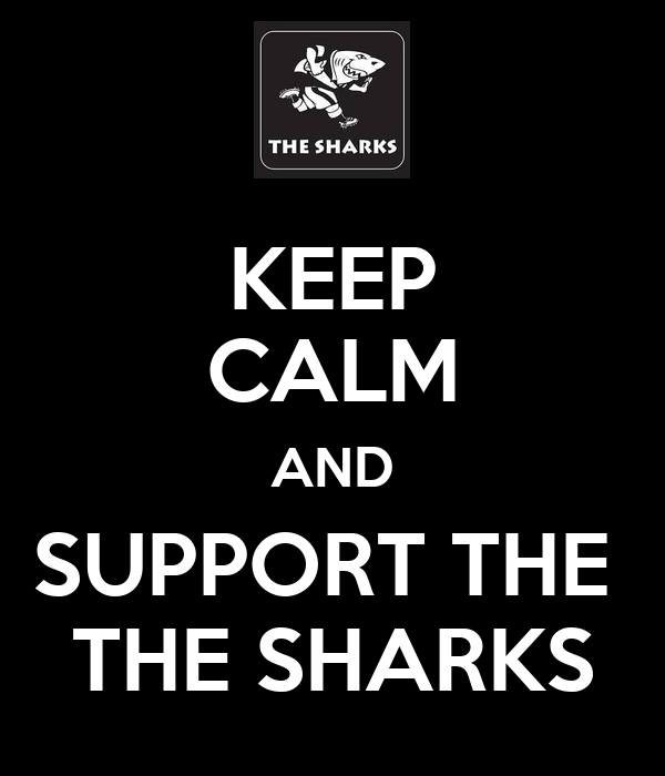KEEP CALM AND SUPPORT THE  THE SHARKS