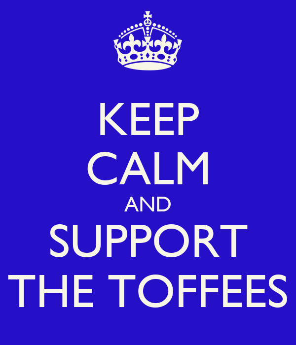KEEP CALM AND SUPPORT THE TOFFEES