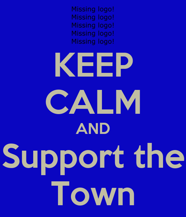 KEEP CALM AND Support the Town
