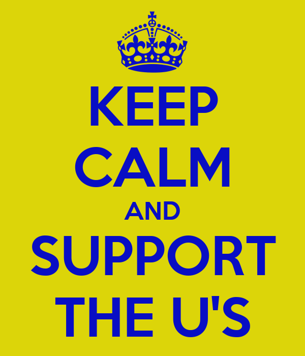 KEEP CALM AND SUPPORT THE U'S