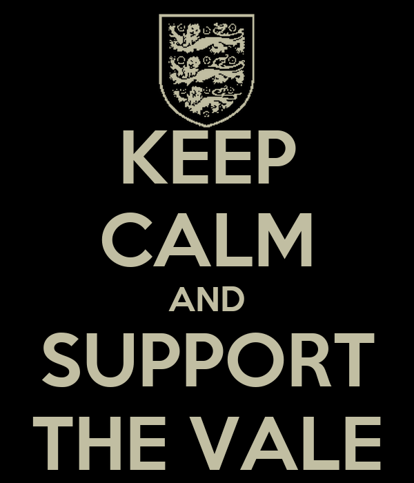 KEEP CALM AND SUPPORT THE VALE