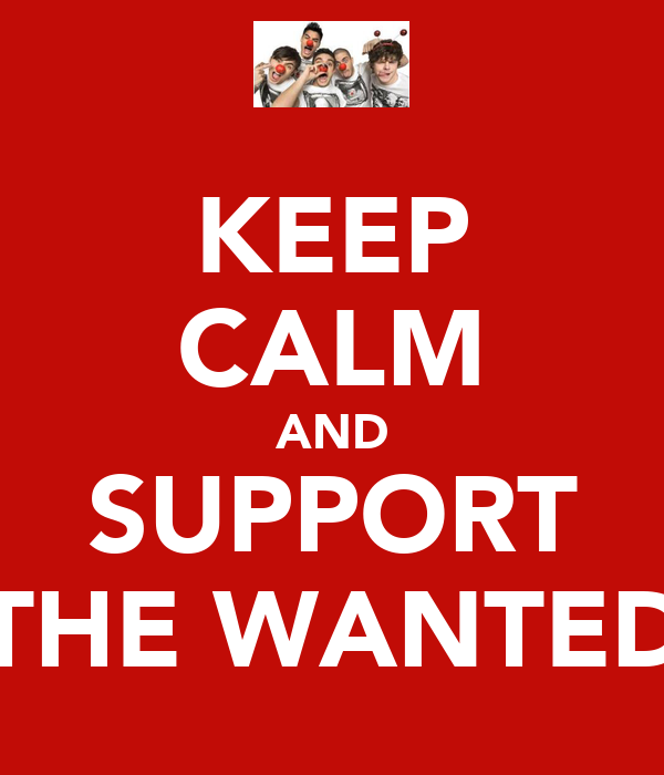 KEEP CALM AND SUPPORT THE WANTED