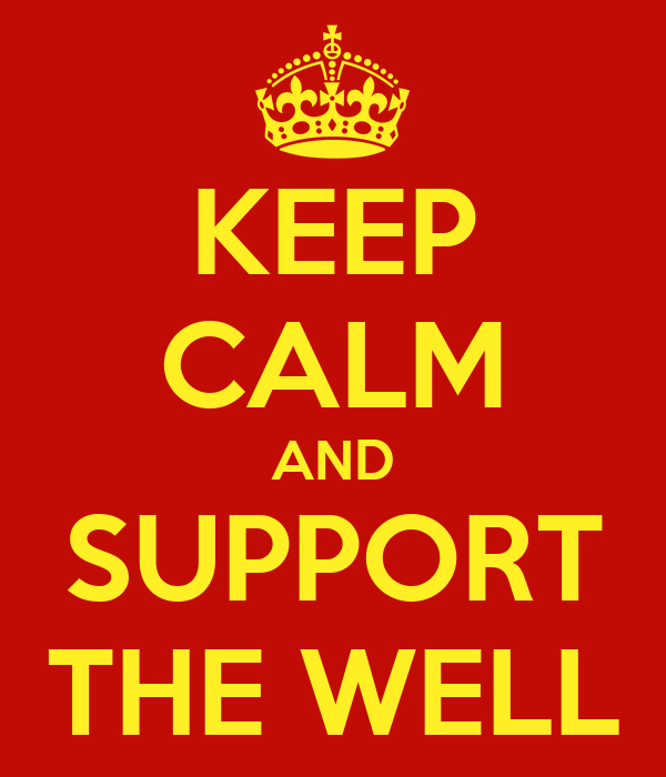 KEEP CALM AND SUPPORT THE WELL