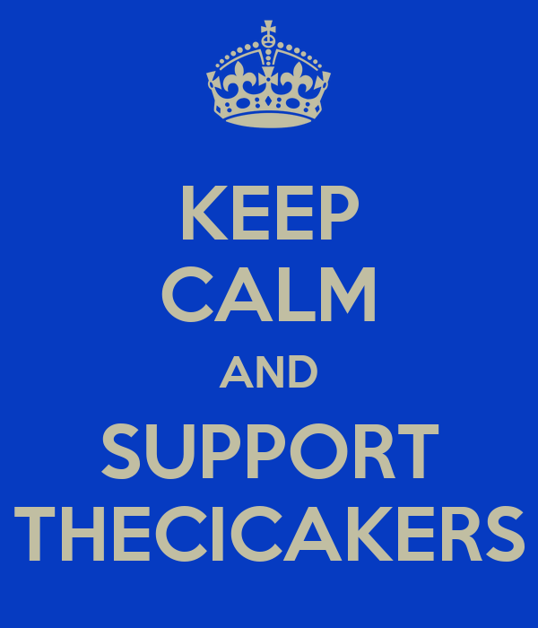 KEEP CALM AND SUPPORT THECICAKERS