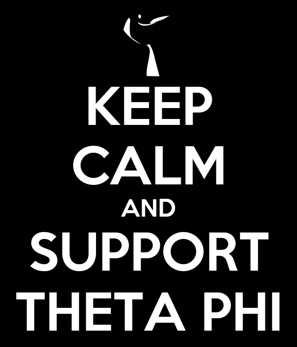 KEEP CALM AND SUPPORT THETA PHI