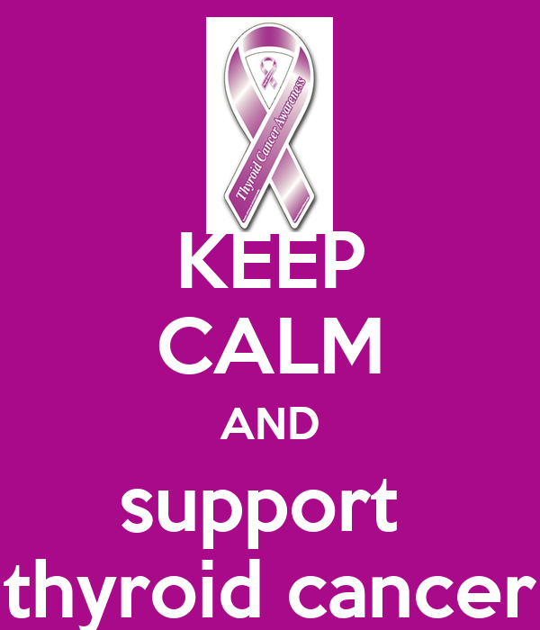 KEEP CALM AND support  thyroid cancer