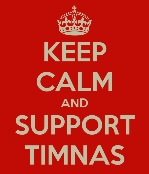 KEEP CALM AND SUPPORT TIMNAS