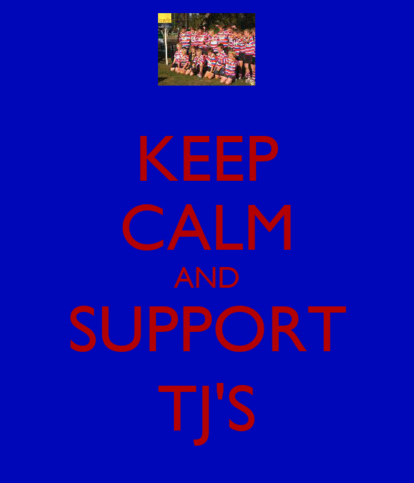 KEEP CALM AND SUPPORT TJ'S