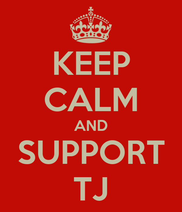 KEEP CALM AND SUPPORT TJ
