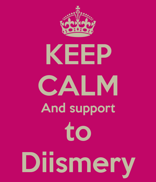 KEEP CALM And support to Diismery